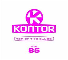Various Artists - Kontor Top Of The Clubs Vol. 85