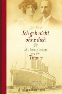 Ich geh nicht ohne dich: 13 Hochzeitspaare auf der Titanic