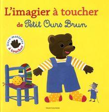 Petit Ours Brun: L'Imagier a Toucher De Petit Ours Brun