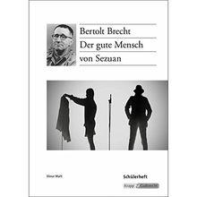 Der gute Mensch von Sezuan - Bertolt Brecht: Schülerheft, Arbeitsheft, Aufgaben, Lernmittel, Prüfung, Ba-Wü