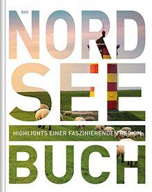 Das Nordsee Buch: Highlights einer faszinierenden Region (KUNTH Das ... Buch. Highlights einer faszinierenden Stadt)