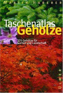 Taschenatlas Gehölze. 320 Gehölze für Garten und Landschaft
