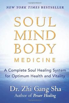 Soul Mind Body Medicine: A Complete Soul Healing System for Optimum Health and Vitality: Techniques for Optimum Health and Vitality