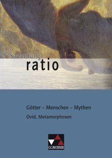 Sammlung ratio / Götter - Menschen - Mythen: Die Klassiker der lateinischen Schullektüre / Ovid, Metamorphosen