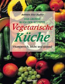 Vegetarische Küche. Sonderausgabe. Das grosse Buch der Rezepte