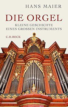 Die Orgel: Kleine Geschichte eines großen Instruments