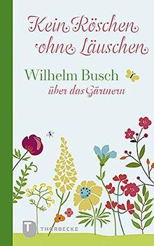 Kein Röschen ohne Läuschen: Wilhelm Busch über das Gärtnern