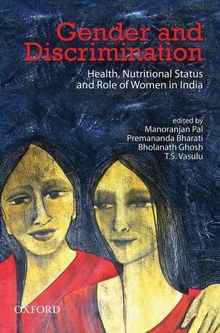 Gender and Discrimination: Health, Nutritional Status, and Role of Women in India