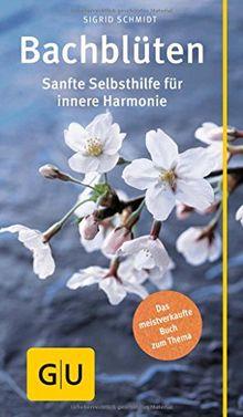 Bach-Blüten: Sanfte Selbsthilfe für innere Harmonie (GU Gesundheits-Kompasse)