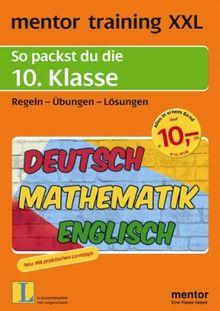 mentor training XXL: So packst du die 10. Klasse: Deutsch - Mathematik - Englisch. Regeln - Übungen - Lösungen: So packst du die 10. Klasse. Regeln, ... training XXL: Deutsch, Mathematik, Englisch)