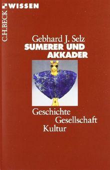 Sumerer und Akkader: Geschichte, Gesellschaft, Kultur