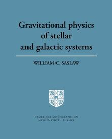 Gravitational Physics of Stellar and Galactic Systems (Cambridge Monographs on Mathematical Physics)