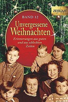 Unvergessene Weihnachten - Band 13 - Geschenkband: Zeitzeugen-Erinnerungen aus guten und aus schlechten Zeiten (Zeitgut)