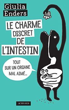 Le charme discret de l'intestin : Tout sur un organe mal aimé [ Gut : The Inside Story of Our Body's Most Underrated Organ] (French Edition)