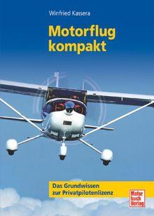 Motorflug kompakt: Das Grundwissen zur Privatpilotenlizenz: Ein Lehrbuch für den Motorflieger