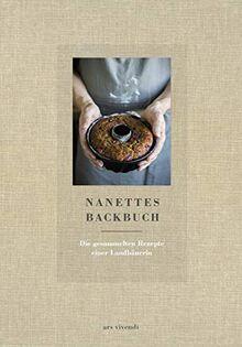 Nanettes Backbuch - Die gesammelten Rezepte einer Landbäuerin - Backrezepte wie bei Oma - Backen wie bei Oma: Die gesammelten Rezepte einer Landbuerin