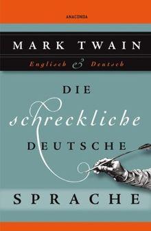 Die schreckliche deutsche Sprache - Zweisprachig Englisch - Deutsch