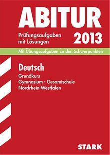 Abitur-Prüfungsaufgaben Gymnasium/Gesamtschule NRW / Deutsch Grundkurs 2013: Mit Übungsaufgaben zu den Schwerpunkten. Prüfungsaufgaben 2010-2012 mit ... mit Lösungen Jahrgänge 2010-2012