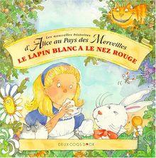 Les nouvelles aventures d'Alice au pays des merveilles : Le lapin blanc a le nez rouge