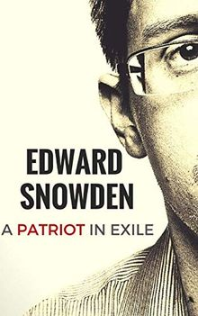 Edward Snowden: A Patriot in Exile