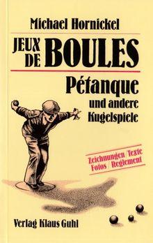 Jeux des Boules: Petanque und andere Kugelspiele