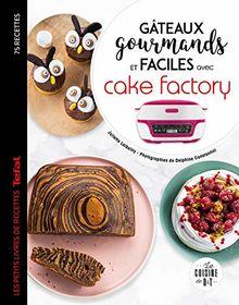 Gâteaux gourmands et faciles avec cake factory : 75 recettes Tefal