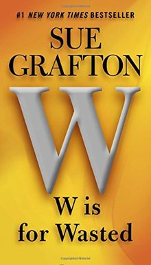 W is for Wasted (A Kinsey Millhone Novel, Band 23)