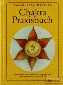 Chakra-Praxisbuch: Spirituelle Übungen für Gesundheit, Harmonie und innere Kraft