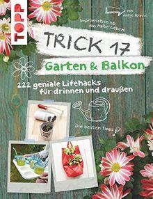 Trick 17 - Garten & Balkon: 222 geniale Lifehacks für Pflanzenfreunde