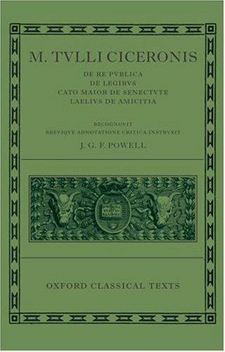 M. Tulli Ciceronis De Re Publica, De Legibus, Cato Maior De Senectute, Laelius De Amicitia (Oxford Classical Texts)
