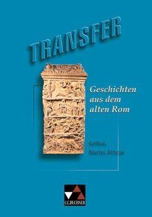 Transfer 1. Geschichten aus dem alten Rom: Aus Gellius, Noctes Atticae