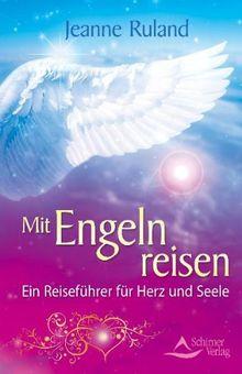 Mit Engeln Reisen Ein Reisefuhrer Fur Herz Und Seele Von Jeanne Ruland