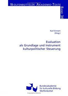 Evaluation als Grundlage und Instrument kulturpolitischer Steuerung (Wolfenbütteler Akademie-Texte)