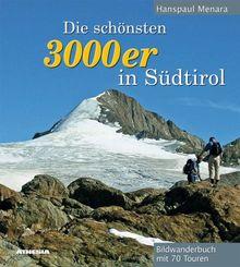 Die schönsten 3000er in Südtirol: Bildwanderbuch mit 70 Hochtouren