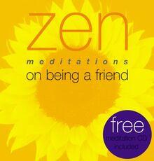 Zen Meditations on Being a Friend
