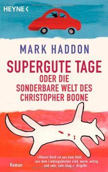 Supergute Tage oder Die sonderbare Welt des Christopher Boone: Roman