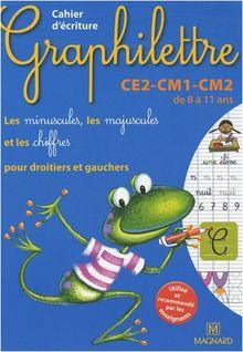 Cahier d'écriture Graphilettre CE2-CM1-CM2 de 8 à 11 ans : Les minuscules, les majuscules et les chiffres pour droitiers et gauchers
