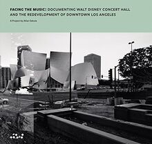 Allan Sekula: Facing the Music: Documenting Walt Disney Concert Hall and the Redevelopment of Downtown Los Angeles