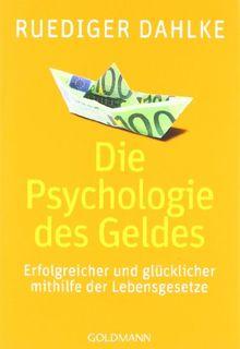 Die Psychologie des Geldes: Erfolgreicher und glücklicher mithilfe der Lebensgesetze