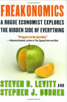 Freakonomics A Rogue Economist Explores the Hidden Side of Everything (Rough Cut)
