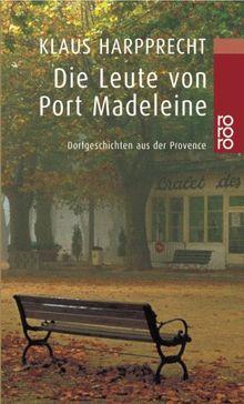 Die Leute von Port Madeleine: Dorfgeschichten aus der Provence