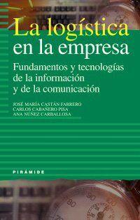 La logística en la empresa : fundamentos y tecnologías de la información y de la comunicación (Empresa Y Gestión)