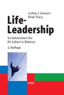 Life-Leadership. So bekommen Sie Ihr Leben in Balance