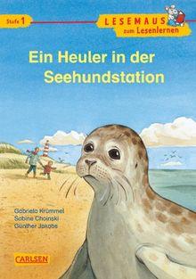 LESEMAUS zum Lesenlernen Stufe 1: Ein Heuler in der Seehundstation
