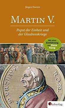 Martin V.: Papst der Einheit und der Glaubenskriege. Mit einer Einführung von Hans Küng. Mit einem Beitrag von Winfried Humpert