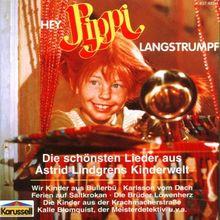 Hey, Pippi Langstrumpf. Die schönsten Lieder aus Astrid Lindgren's Kinderwelt