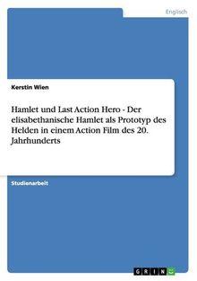 Hamlet und Last Action Hero - Der elisabethanische Hamlet als Prototyp des Helden in einem Action Film des 20. Jahrhunderts