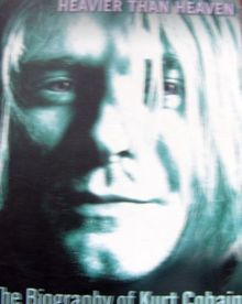 Heavier than Heaven. The Biography of Kurt Cobain