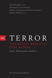 Terror - Das Recht braucht eine Bühne: Mit Beiträgen von Ferdinand von Schirach, Sabine Leutheusser-Schnarrenberger, Robert Habeck u.a.