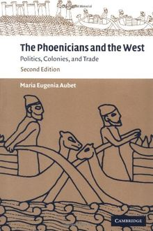 The Phoenicians and the West 2ed: Politics, Colonies and Trade